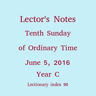 Lector's Notes, 10th Sunday of Ordinary Time, year C