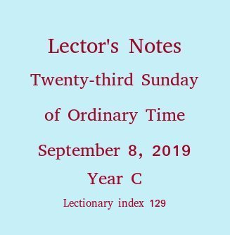 Lector's Notes, Twenty-third Sunday of Ordinary Time, September 4, 2016